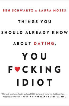 Things You Should Already Know About Dating, You F*cking Idiot, Ben Schwartz