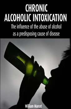 Chronic Alcoholic Intoxication, William Marcet