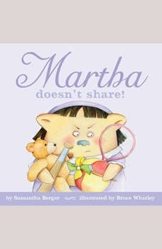 Martha doesn't share!, Samantha Berger