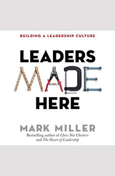 Leaders Made Here: Building a Leadership Culture, Mark Miller