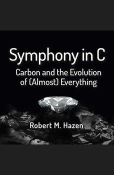 Symphony in C: Carbon and the Evolution of (Almost) Everything, Robert M Hazen