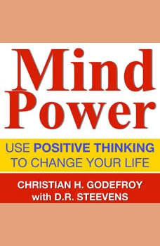 Mind Power: Use positive thinking to change your life, Christian H. Godefroy
