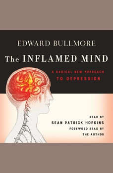 The Inflamed Mind: A Radical New Approach to Depression, Edward Bullmore