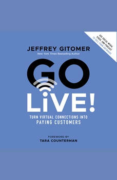 Go Live!: Turn Virtual Connections into Paying Customers, Jeffrey Gitomer