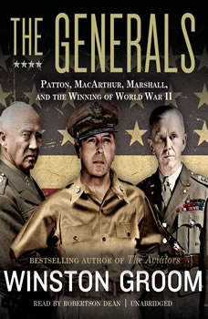 The Generals: Patton, MacArthur, Marshall, and the Winning of World War II, Winston Groom