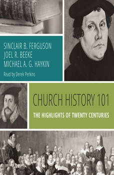 Church History 101: The Highlights of Twenty Centuries The Highlights of Twenty Centuries, Sinclair B. Ferguson