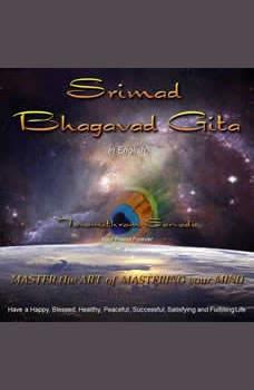 The Srimad Bhagavad Gita in English retold and read for you by Tavamithram Sarvada, Tavamithram Sarvada