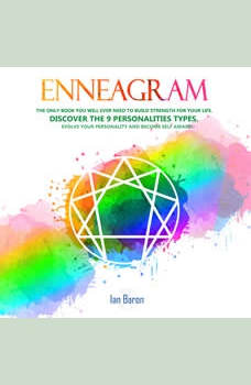 Enneagram: The Only Book You Will Ever Need to Build Strength for Your Life. Discover The 9 Personalities Types. Evolve Your Personality and Become Self Aware!, Ian Baron