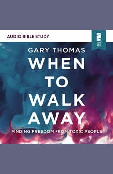 When to Walk Away: Audio Bible Studies: Finding Freedom from Toxic People, Gary  Thomas