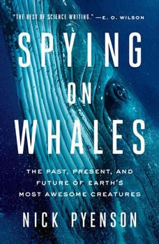 Spying on Whales: The Past, Present, and Future of Earth's Most Awesome Creatures, Nick Pyenson