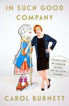 In Such Good Company: Eleven Years of Laughter, Mayhem, and Fun in the Sandbox, Carol Burnett