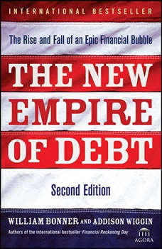 The New Empire of Debt: The Rise and Fall of an Epic Financial Bubble, William Bonner