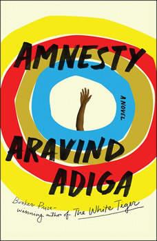 Amnesty: A Novel, Aravind Adiga