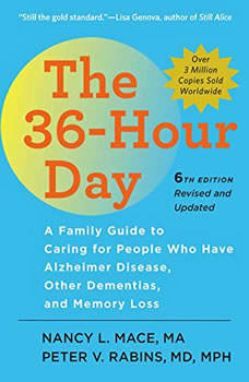 The 36-Hour Day, 6th Edition: A Family Guide to Caring For People Who Have Alzheimer's Disease, Related Dementias and Memory Loss, Nancy L. Mace