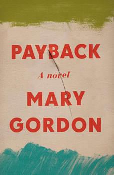 Payback: A Novel, Mary Gordon