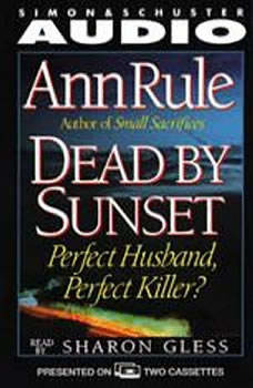 Dead By Sunset: Perfect Husband, Perfect Killer? Perfect Husband, Perfect Killer?, Ann Rule