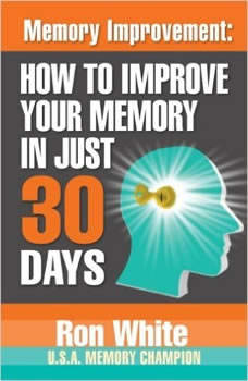 Memory Improvement: How to Improve Your Memory in Just 30 Days How to Improve Your Memory in Just 30 Days, Ron White