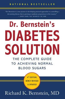 Dr. Bernstein's Diabetes Solution: The Complete Guide to Achieving Normal Blood Sugars, Richard K. Bernstein