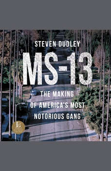 MS-13: The Making of America's Most Notorious Gang, Steven Dudley
