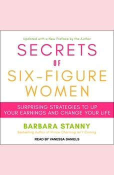 Secrets of Six-Figure Women: Surprising Strategies to Up Your Earnings and Change Your Life, Barbara Stanny