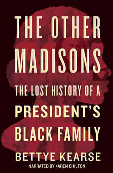The Other Madisons: The Lost History of a President's Black Family, Bettye Kearse