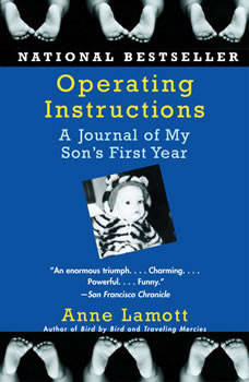 Operating Instructions: A Journal of My Son's First Year A Journal of My Son's First Year, Anne Lamott