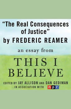 The Real Consequences of Justice: A This I Believe Essay, Frederic Reamer