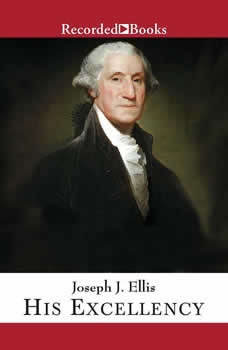 His Excellency: George Washington, Joseph J. Ellis
