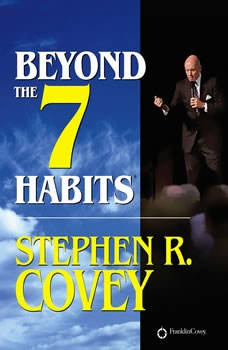 Beyond the 7 Habits, Stephen R. Covey