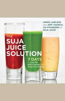 The Suja Juice Solution: 7 Days to Lose Fat, Beat Cravings, and Boost Your Energy, Annie Lawless