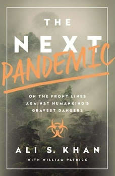 The Next Pandemic: On the Front Lines Against Humankind's Gravest Dangers, Ali Khan