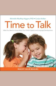 Time to Talk: What You Need to Know About Your Child's Speech and Language Development, Carlyn Kolker