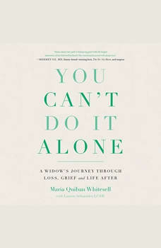 You Can't Do It Alone: A Widow's Journey Through Loss, Grief and Life After, Maria Quiban Whitesell
