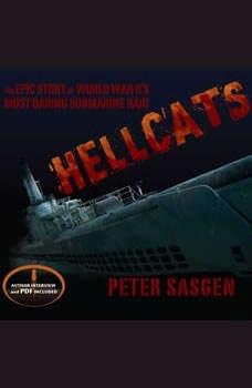 Hellcats: The Epic Story of World War II's Most Daring Submarine Raid, Peter Sasgen