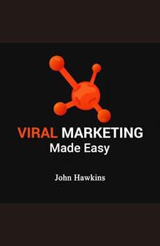 Viral Marketing Made Easy, John Hawkins