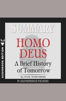 Summary of Homo Deus: A Brief History of Tomorrow by Yuval Noah Harari, Readtrepreneur Publishing