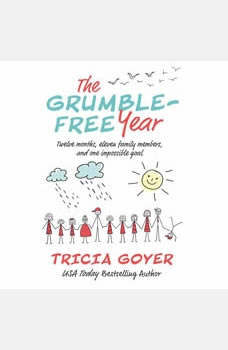 The Grumble-Free Year: Twelve Months, Eleven Family Members, and One Impossible Goal, Tricia Goyer
