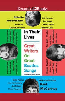In Their Lives: Great Writers on Great Beatles Songs Great Writers on Great Beatles Songs, Andrew Blauner
