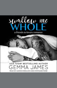 Swallow Me Whole: A Friends to Lovers Romance, Gemma James