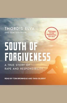 South of Forgiveness: A True Story of Rape and Responsibility, Thordis Elva