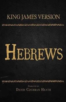 The Holy Bible in Audio - King James Version: Hebrews, David Cochran Heath
