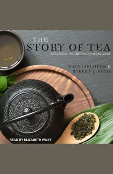 The Story of Tea: A Cultural History and Drinking Guide, Mary Lou Heiss
