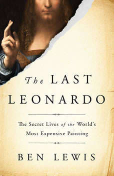 The Last Leonardo: The Secret Lives of the World's Most Expensive Painting The Secret Lives of the World's Most Expensive Painting, Ben Lewis