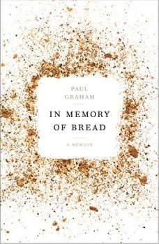 In Memory of Bread: A Memoir, Paul Graham