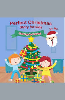 Perfect Christmas Story For Kids 1 Sharing and Caring: Christmas Books For Toddlers, Dr. MC
