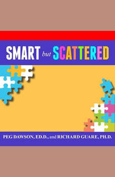 Smart but Scattered: The Revolutionary Executive Skills Approach to Helping Kids Reach Their Potential, Ed.D. Dawson
