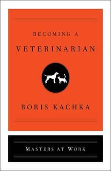 Becoming a Veterinarian, Boris Kachka