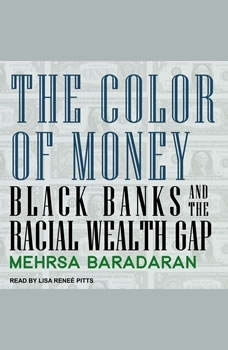 The Color of Money: Black Banks and the Racial Wealth Gap Black Banks and the Racial Wealth Gap, Mehrsa Baradaran