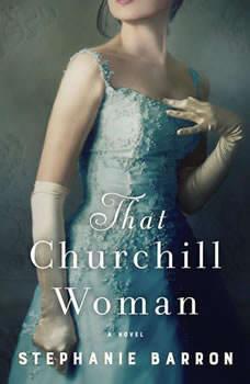 That Churchill Woman: A Novel, Stephanie Barron