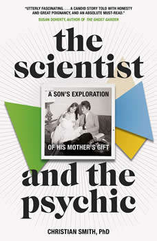 The Scientist and the Psychic: A Son's Exploration of His Mother's Gift, Christian Smith